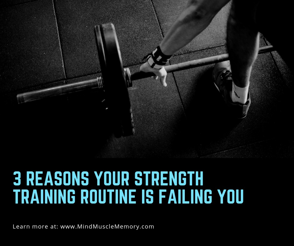 3 Reasons Your Strength Training Routine is Failing You