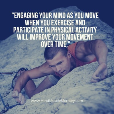 Engage Your Mind As You Move with Mind Muscle Memory The Mental Side of Movement of Mind Muscle Connection
