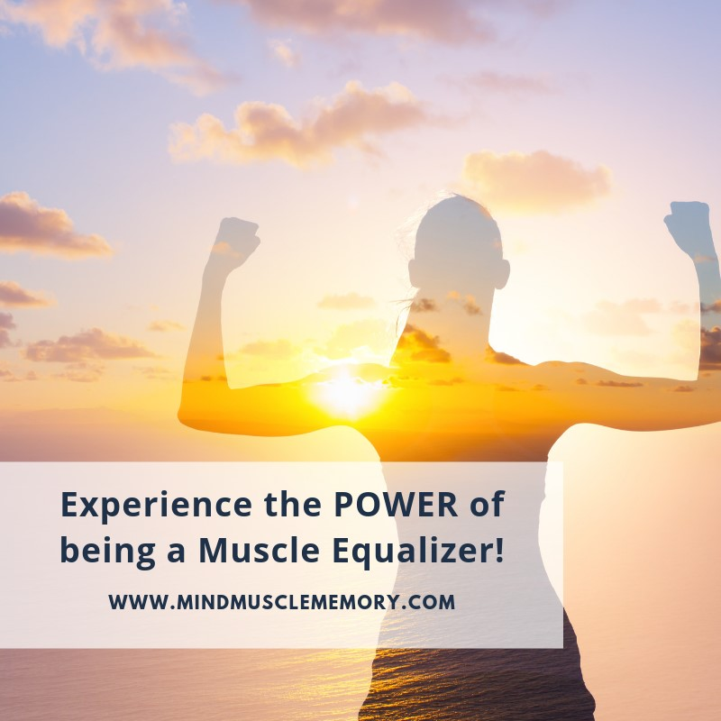 "Experience the Power of being a Muscle Equalizer 6 Steps to Becoming a ""Muscle Equalizer"""