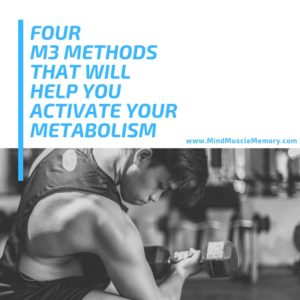 Four Methods That Will Help Activate Your Metabolism Official M3 Equalizer System Of Mind Muscle Memory
