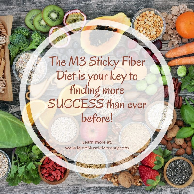 The M3 Sticky Fiber Diet is your key to finding more SUCCESS than ever before Still Riding the Fad Diet Roller Coaster? Stop! Do THIS Instead