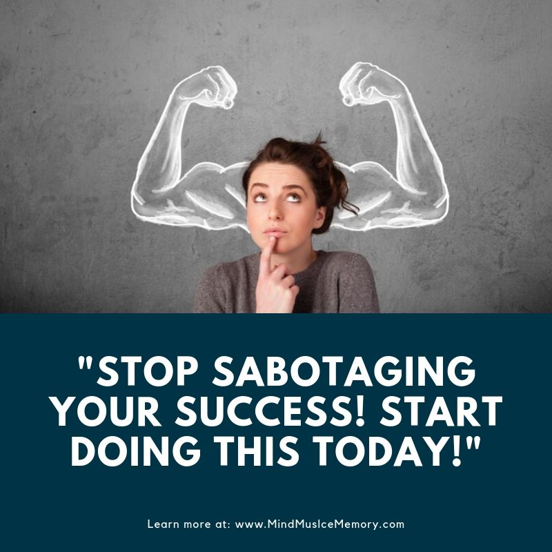 Stop Sabotaging Your Success! Start Doing THIS Today!