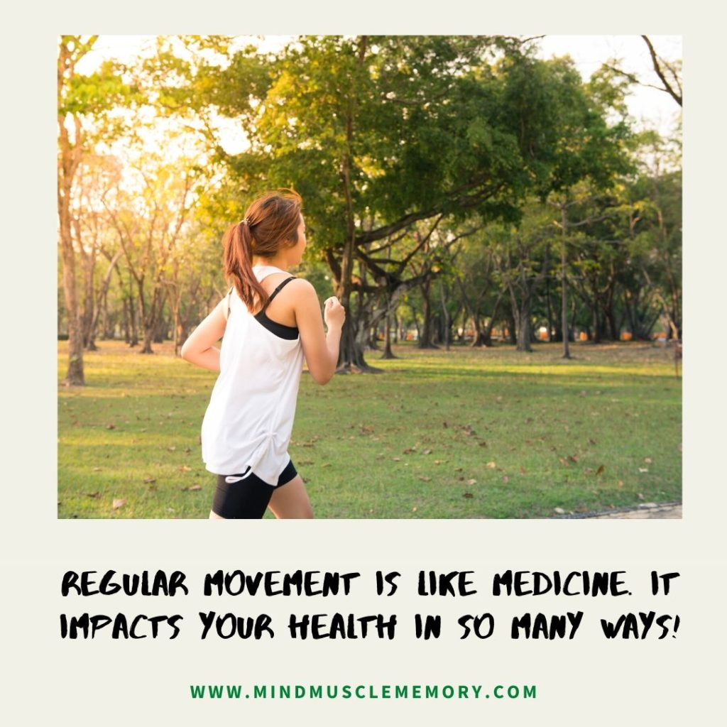 regular muscle memory movement is like medicine, it impacts your health in so many ways