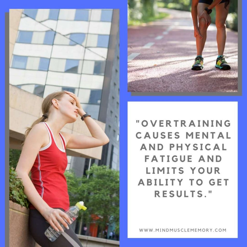 Overtraining causes mental and physical fatigue and limits your ability to get results