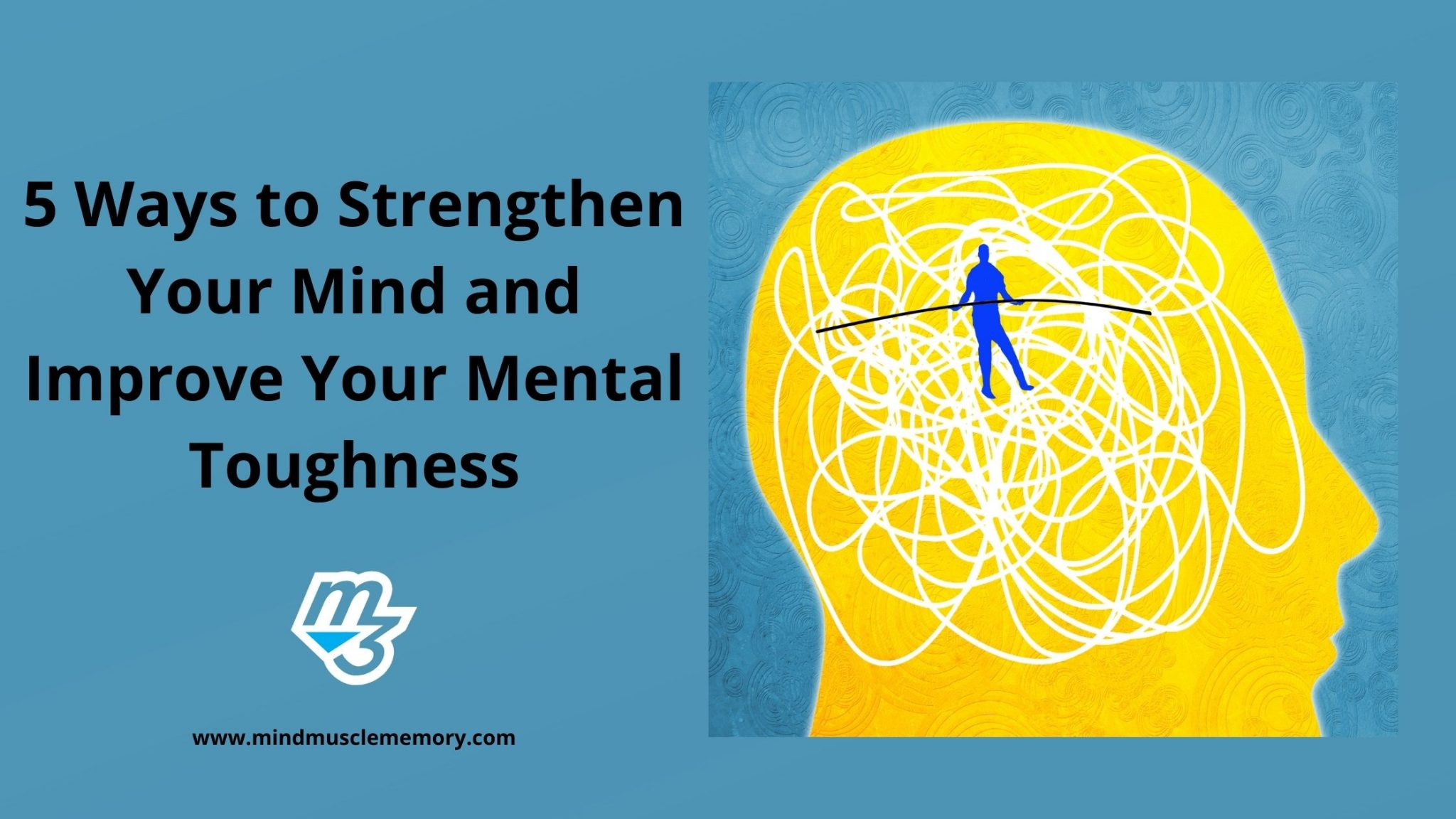 5 Ways to Strengthen Your Mind and Improve Your Mental Toughness with Mind Muscle Memory scaled Home