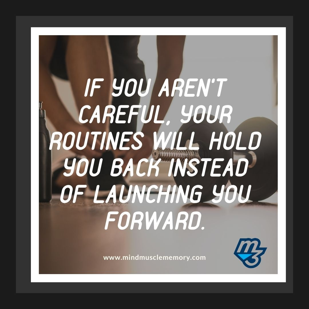 If you aren't careful, your routines will hold you back instead of launching you forward.