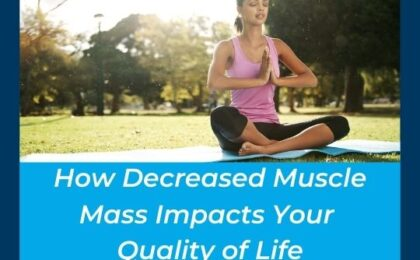 How Decreased Muscle Mass Impacts Your Quality of Life