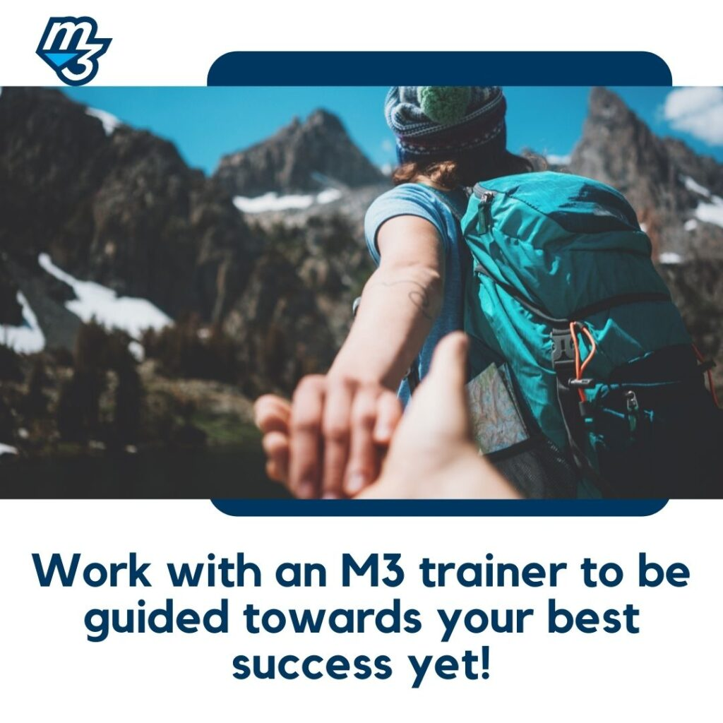 Work with an M3 trainer to be guided towards your best success yet!